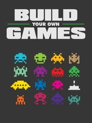 How to create your own game - Build your own game ebook by Dylan Peters