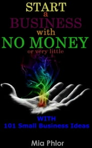 Start a Business with no Money ebook by Mia Phlor