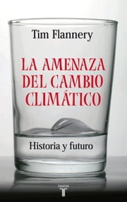 La amenaza del cambio climático ebook by Tim Flannery