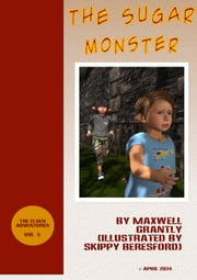 The Sugar Monster - (Free Short Illustrated Story) ebook by Maxwell Grantly