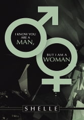 I Know You Are a Man, but I Am a Woman ebook by Shelle