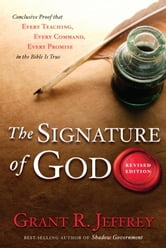 The Signature of God, Revised Edition - Conclusive Proof That Every Teaching, Every Command, Every Promise in the Bible Is True ebook by Grant R. Jeffrey