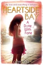 Heartside Bay 4: A Date with Fate ebook by Cathy Cole