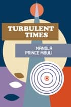 Turbulent Times ebook by Mandla Prince Mbuli