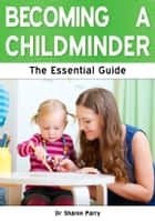Becoming a Childminder: The Essential Guide ebook by Dr Sharon Parry