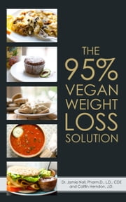 The 95% Vegan Weight Loss Solution: The World's First Flexible, Carb Smart, Plant-Based Weight Loss Program ebook by Dr. Jamie Noll, Pharm.D., L.D., CDE
