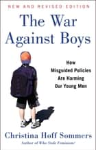 The War Against Boys ebook by Christina Hoff Sommers