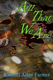 All That We Are ebook by Randall Allen Farmer