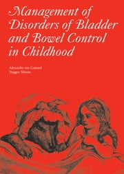 Management of Disorders of Bladder and Bowel Control in Children ebook by Alexander von Gontard, Tryggve Neveus