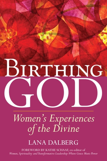 Birthing God - Womens Experiences of the Divine ebook by Lana Dalberg