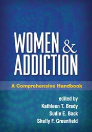 Women and Addiction - A Comprehensive Handbook ebook by Kathleen T. Brady, MD, Ph.D.,Sudie E. Back, Ph.D.,Shelly F. Greenfield, MD, MPH
