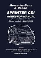 Mercedes Benz & Dodge Sprinter CDI 2000-2006 Owners Workshop Manual ebook by Brooklands Books