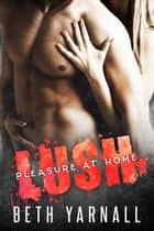 Lush: His to Protect ebook by Beth Yarnall