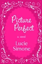 Picture Perfect ebook by Lucie Simone