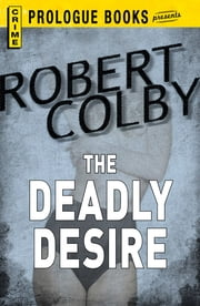 The Deadly Desire ebook by Robert Colby