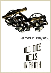 All the Bells on Earth ebook by James P. Blaylock