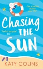 Chasing the Sun: The laugh-out-loud summer romance you need on your holiday! ebook by Katy Colins