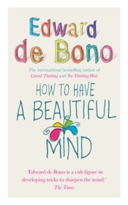 How To Have A Beautiful Mind ebook by Edward de Bono