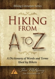 Hiking From A to Z - A Dictionary of Words and Terms Used by Hikers ebook by John McKinney