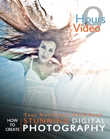 Tony Northrup's DSLR book: How to Create Stunning Digital Photography ebook by Tony Northrup