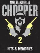 "Hits and Memories: Chopper 2 ebook by Mark Brandon ""Chopper"" Read, Mark Brandon Read"