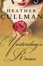 Yesterday's Roses ebook by Heather Cullman