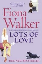 Lots of Love ebook by Fiona Walker
