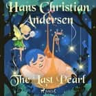 The Last Pearl audiobook by Hans Christian Andersen