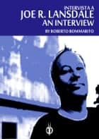 Joe R. Lansdale: an Interview ebook by Roberto Bommarito