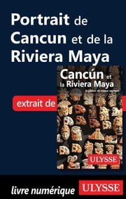 Portrait de Cancun et de la Riviera Maya ebook by Collectif Ulysse,Collectif