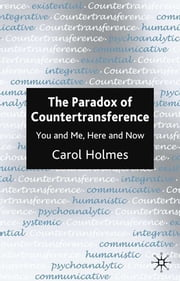 The Paradox of Countertransference - You and Me, Here and Now ebook by Carol Holmes