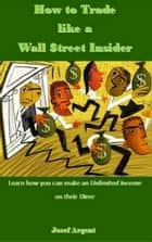 How to Trade like a Wall $treet Insider ebook by Josef Argent