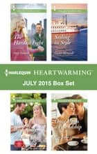 Harlequin Heartwarming July 2015 - Box Set - The Hardest Fight\Man of the Family\Sailing in Style\Once Upon a Friendship ebook by Amy Vastine, Leigh Riker, Dana Mentink,...