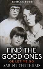 Find The Good Ones or Let Me Go-E4 - Where in the Woods? ebook by Sabine Shepherd