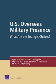 U.S. Overseas Military Presence - What Are the Strategic Choices? ebook by Lynn E. Davis, Stacie L. Pettyjohn, Melanie W. Sisson,...