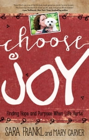 Choose Joy - Finding Hope and Purpose When Life Hurts ebook by Sara Frankl,Mary Carver