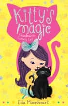 Kitty's Magic 2 - Shadow the Lonely Cat ebook by Ella Moonheart