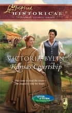 Kansas Courtship (Mills & Boon Love Inspired) (After the Storm: The Founding Years, Book 3) ebook by Victoria Bylin
