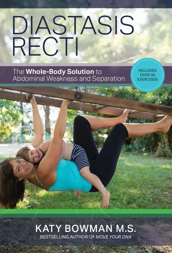 Diastasis Recti - The Whole Body Solution to Abdominal Weakness and Separation ebook by Bowman,Katy