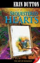 Sequestered Hearts ebook by Erin Dutton