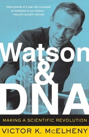 Watson And DNA - Making A Scientific Revolution ebook by Victor K. McElheny