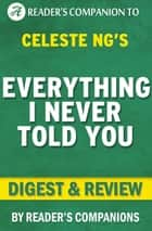 Everything I Never Told You: By Celeste Ng | Digest & Review ebook by Reader's Companions