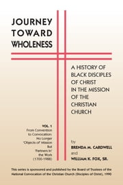 Journey toward Wholeness - A History of Black Disciples of Christ in the Mission of the Christian Church ebook by Brenda M. Cardwell,William K. Fox Sr.