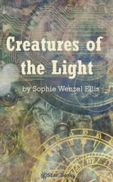 Creatures of the Light ebook by Sophie Wenzel Ellis