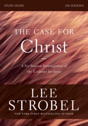 The Case for Christ Study Guide Revised Edition - Investigating the Evidence for Jesus ebook by Lee Strobel,Garry D. Poole