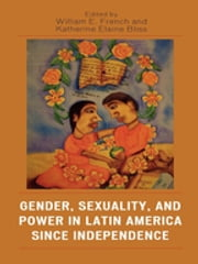 Gender, Sexuality, and Power in Latin America since Independence ebook by
