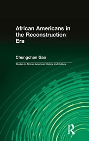 African Americans in the Reconstruction Era ebook by Chungchan Gao