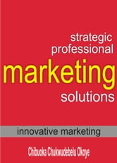 Strategic Professional Marketing Solutions ebook by Chibuoka Chukwudebelu Okoye
