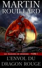 L'Envol du Dragon Rouge ebook by Martin Rouillard