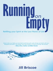 Running on Empty - Refilling Your Spirit at the Low Points of Life ebook by Jill Briscoe